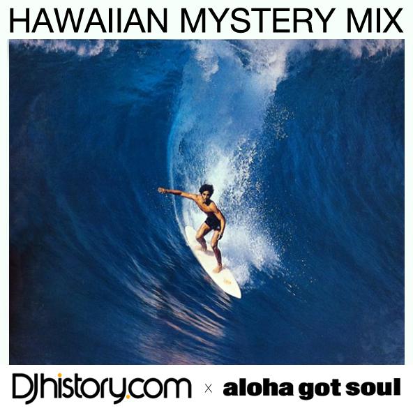 Hawaiian Mystery Mix - DJhistory x Aloha Got Soul