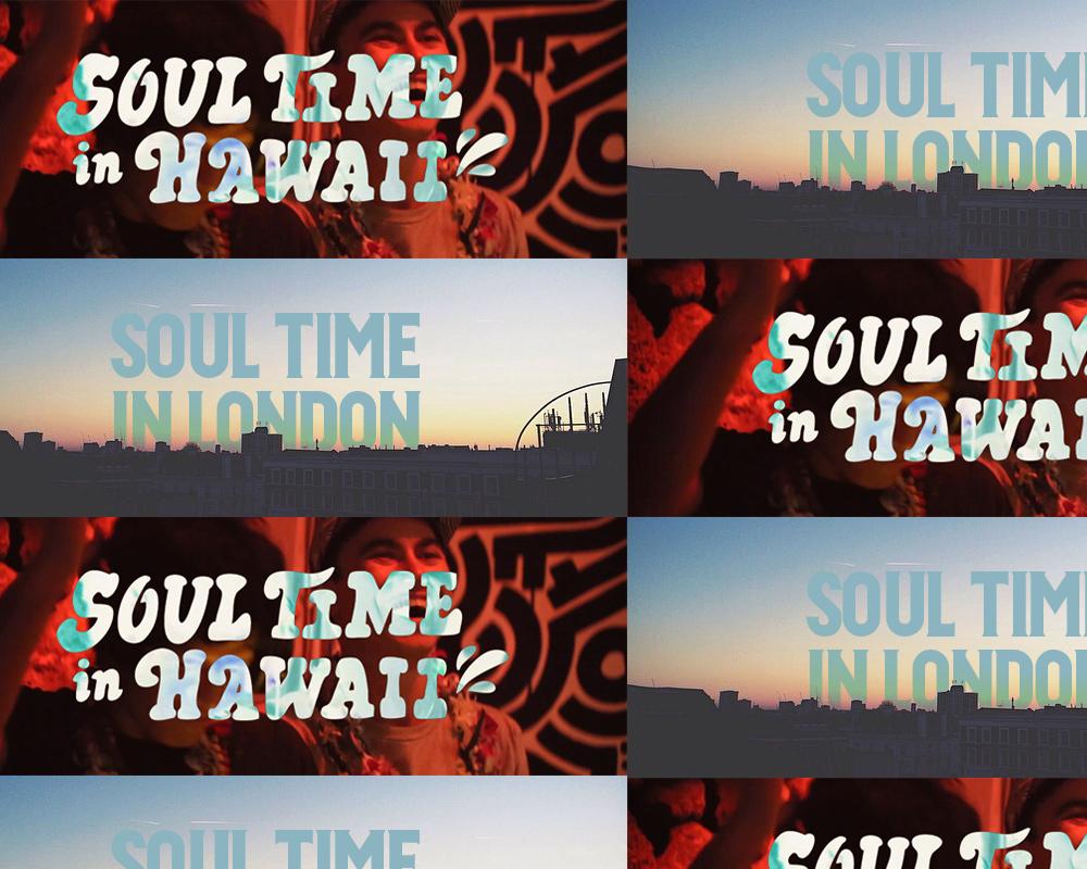 Soul Time In Hawaii & Soul Time In London