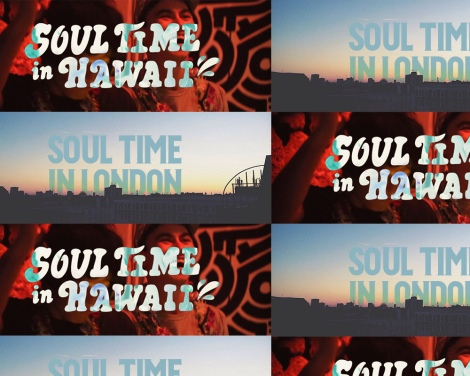 Soul Time In Hawaii & Soul Time In London